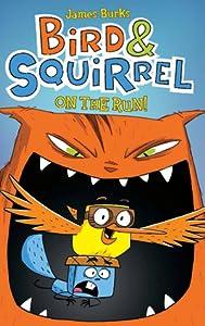 Bird & Squirrel on the Run (Bird & Squirrel, #1)