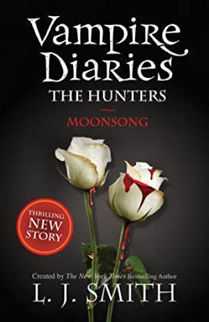 !!> Read ➮ The Vampire Diaries: The Hunters: Moonsong ➲ Author L.J. Smith – Plummovies.info