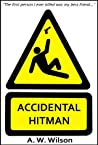Accidental Hitman by A.W. Wilson