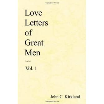 love letters of great men letters of great by c kirkland reviews 1485