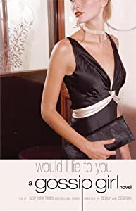 Would I Lie to You (Gossip Girl, #10)