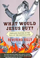 What Would Jesus Buy? (Fabulous Prayers in the Face of the Apocalypse)