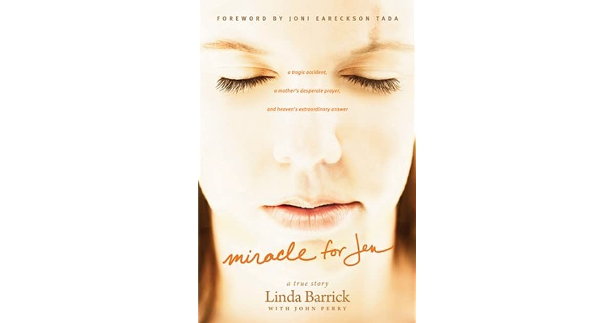 6b7329e05f6 Miracle For Jen: A Tragic Accident, A Mother's Desperate Prayer, And  Heaven's Extraordinary Answer