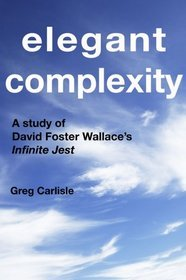 Elegant Complexity: A Study of David Foster Wallace's Infinite Jest