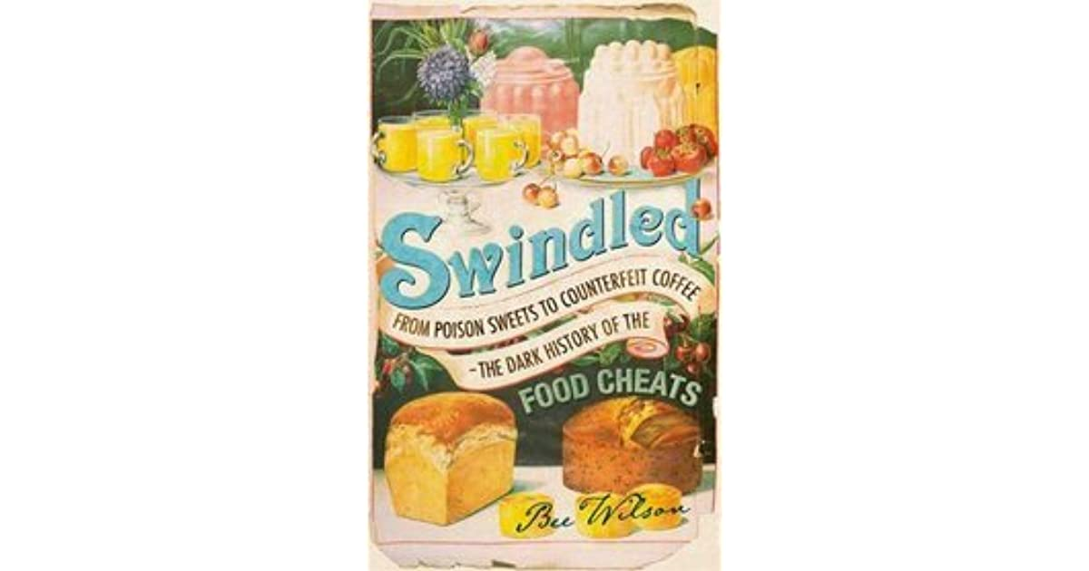 Swindled: From Poison Sweets to Counterfeit Coffee—The Dark