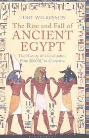 The Rise and Fall of Ancient Egypt: The History of a Civilisation from 3000 BC to Cleopatra