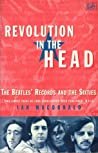 Revolution In The Head: The Beatles Records and the Sixties