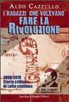 I ragazzi che volevano fare la rivoluzione. 1968-1978: Storia critica di Lotta Continua