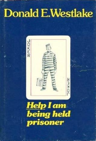 Help, I Am Being Held Prisoner by Donald E. Westlake