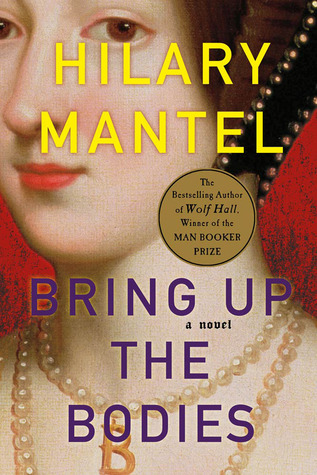 Bring Up the Bodies (Thomas Cromwell, #2)