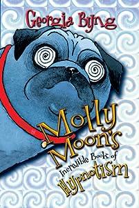 Molly Moon's Incredible Book of Hypnotism (Molly Moon, #1)