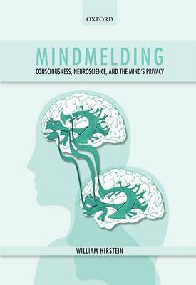 Mindmelding Consciousness, Neuroscience, and the Mind's Privacy