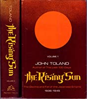 The Rising Sun: The Decline and Fall of the Japanese Empire 1936-1945