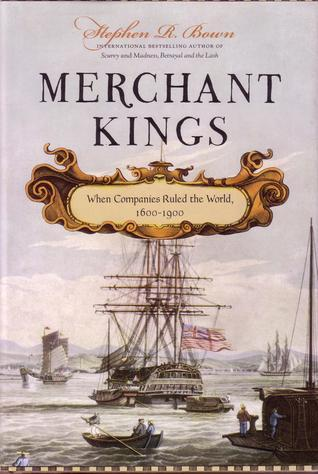 Merchant Kings When Companies Ruled the World, 1600-1900