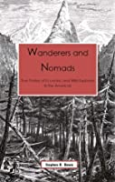 Wanderers & Nomads: True Stories of Eccentric and Wild Explorers in the Americas