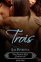 Trois (French Kiss Chronicles #2)