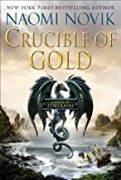 Crucible of Gold (Temeraire, #7)