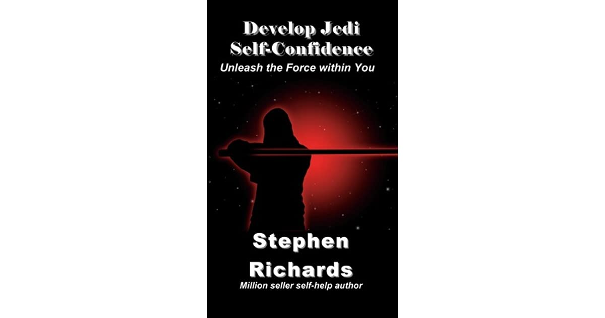 Develop Jedi Self-Confidence: Unleash the Force within You by Stephen Richards