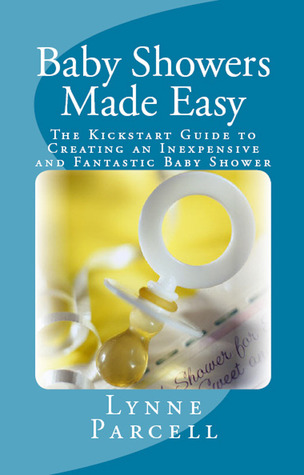 Baby Showers Made Easy: The Kickstart Guide to Creating an Inexpensive and Fantastic Baby Shower