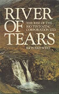 River of Tears: The Rise of the Rio Tinto Zinc Mining Corporation