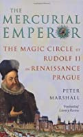 The Mercurial Emperor: The Magic Circle of Rudolf II in Renaissance Prague