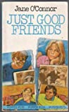 Just Good Friends by Jane O'Connor