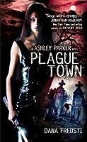 Plague Town (Ashley Parker #1)