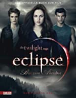 The Twilight Saga: Eclipse - Bis(s) zum Abendrot: Das offizielle Buch zum Film