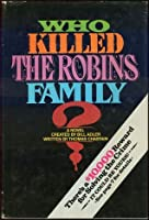 Who Killed The Robins Family?: And Where, And When, And How, And Why, Did They Die?