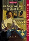 The Strange Case of Baby H (American Girl History Mysteries, #18)