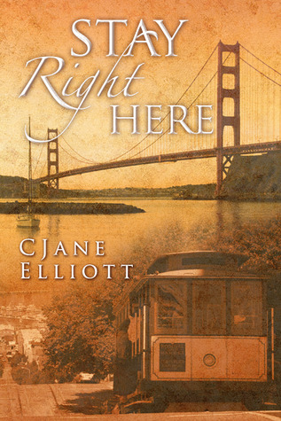 Stay Right Here by CJane Elliott