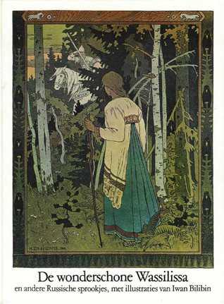 De Wonderschone Wassilissa En Andere Russische Sprookjes By