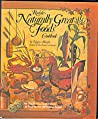 Rodale's Naturally Great Foods Cookbook