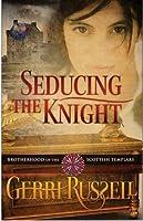 Seducing the Knight (Brotherhood of the Knight #2)
