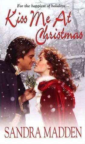 Christmas Kiss 3.Kiss Me At Christmas Men Of Annapolis 3 By Sandra Madden