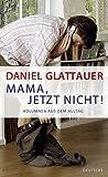 Mama, jetzt nicht! Kolumnen aus dem Alltag audiobook review free