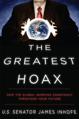 The Greatest Hoax-How the Global Warming Conspiracy Threatens Your Future