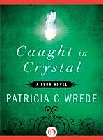 Caught in Crystal (Lyra, #4)