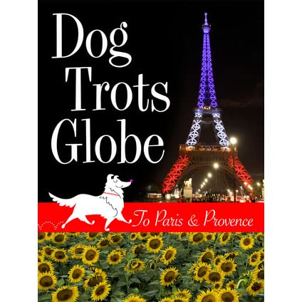Dog Trots Globe - To Paris & Provence by Sheron Long