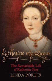 "Book cover of ""Katherine the Queen"" by Linda Porter"