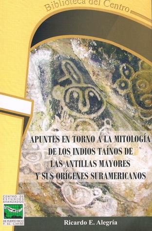 Apuntes en torno a la mitología de los indios taínos de las Antillas Mayores y sus orígenes suramericanos
