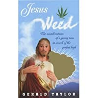 Jesus Weed: The misadventures of a young man in search of the perfect high