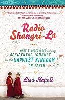 Radio Shangri-la: What I Learned in Bhutan, the Happiest Kingdom on Earth