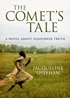 The Comet's Tale: A Novel About Sojourner Truth
