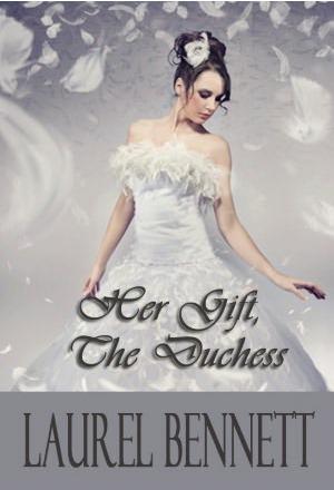 Her Gift, The Duchess by Laurel Bennett