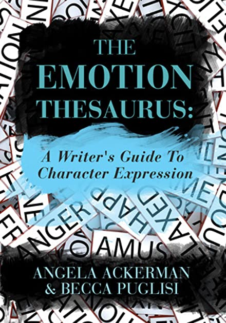 The Emotion Thesaurus A Writeru0027s Guide to Character Expression by Angela Ackerman  sc 1 st  Goodreads & The Emotion Thesaurus: A Writeru0027s Guide to Character Expression by ...