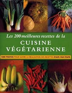 Les 200 meilleures recettes de la cuisine végétarienne