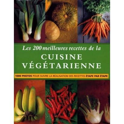 Les 200 Meilleures Recettes De La Cuisine Vegetarienne By