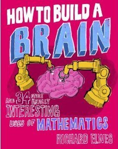 How to Build a Brain and 34 Other Really Interesting Uses of ... by Richard Elwes