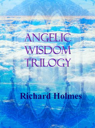 Angelic Wisdom Trilogy by Richard    Holmes